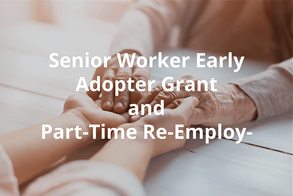 Senior Worker Early Adopter Grant and Part-Time Re-Employment Grant